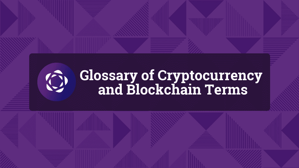 Glossary of Cryptocurrency and Blockchain Terms
