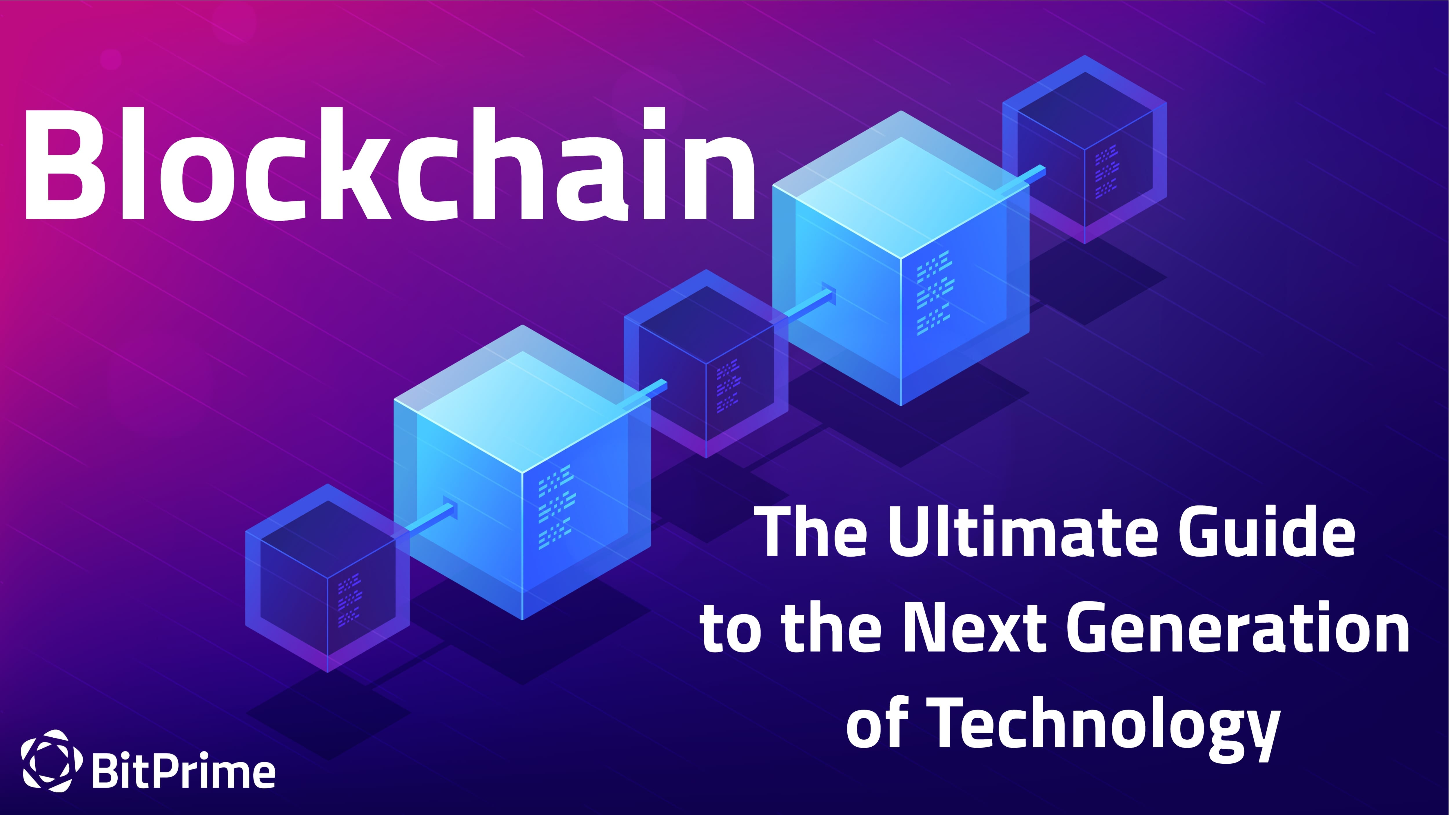 What is Blockchain: The Ultimate Guide to the Next Generation of Technology